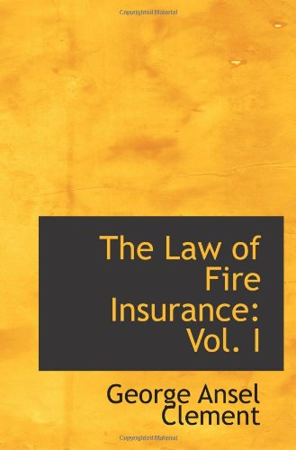 The Law of Fire Insurance: Vol. I