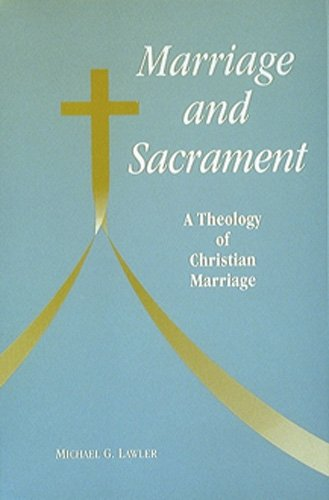 Marriage and Sacrament: A Theology of Christian Marriage...