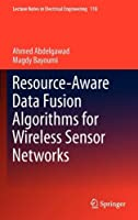 Resource-Aware Data Fusion Algorithms for Wireless Sensor Networks Front Cover
