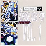 Space Age Pop Vol.1: Melodies And Mischief