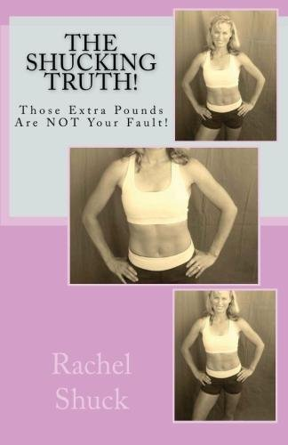 Book: The Shucking Truth - Those Extra Pounds are NOT Your Fault! by Rachel Shuck