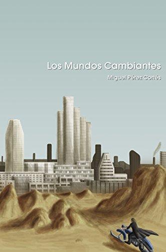 Portada del libro Los Mundos Cambiantes de Miguel Pérez Cortés