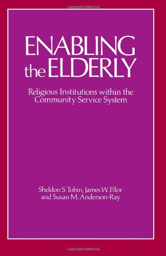 Enabling the Elderly: Religious Institutions Within the Community Service System (Suny Series on Aging)