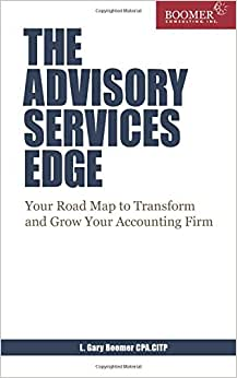 The Advisory Services Edge: Your Road Map To Transform And Grow Your Accounting Firm