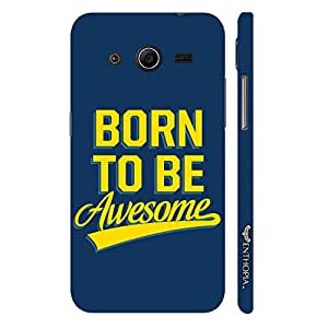 Enthopia Designer Hardshell Case Born To Be Awesome Back Cover for Samsung Galaxy Core 2