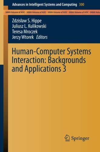 Human-Computer Systems Interaction: Backgrounds And Applications 3 (Advances In Intelligent Systems And Computing)