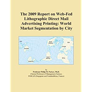 The 2009 Report on Direct Mail Advertising: World Market Segmentation City