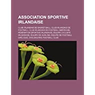 Association Sportive Irlandaise: Club Irlandais de Basket-Ball, Club Irlandais de Football, Club Irlandais de...