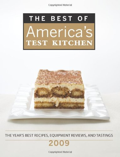 The Best of America's Test Kitchen 2009: The Year's Best Recipes, Equipment Reviews, and Tastings (Best of America's Test Kitchen Cookbook: The Year's Best Recipes)