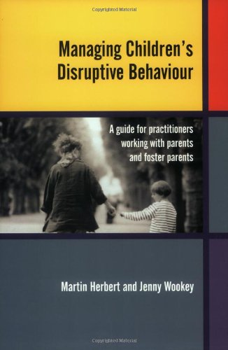 Managing Children's Disruptive Behaviour: A Guide for Practitioners Working with Parents and Foster Parents (Psychology)