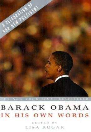 Barack Obama in His Own Words: The Candidate Speaks on Everything from Abortion to the Middle East