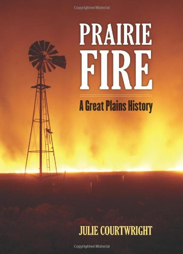 Prairie Fire: A Great Plains History, Julie Courtwright