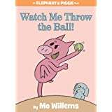 Watch Me Throw the Ball! (An Elephant and Piggie Book)by Mo Willems