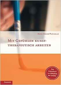 Mit Gefülen kunsttherapeutisch arbeiten: Anne Dahm-Puchalla