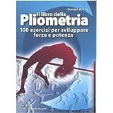 Il libro della pliometria. 100 esercizi per sviluppare forza e potenza (Sport)