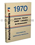1970 AMC Repair Shop Manual Reprint: AMX, Javelin, Rebel & Hornet