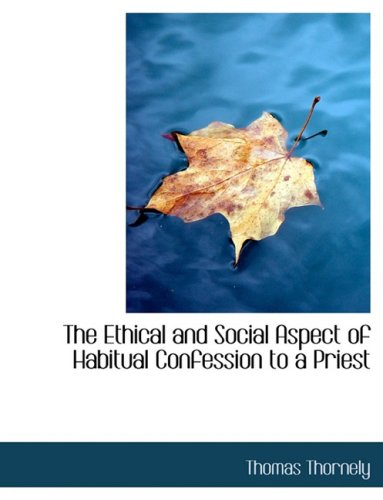 The Ethical and Social Aspect of Habitual Confession to a Priest (Large Print Edition)