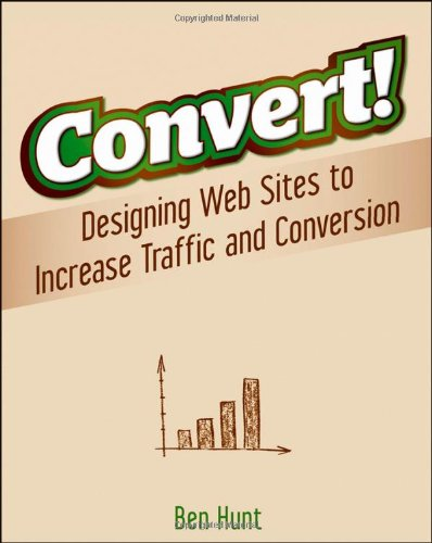 Convert!: Designing Web Sites to Increase Traffic and Conversion PDF