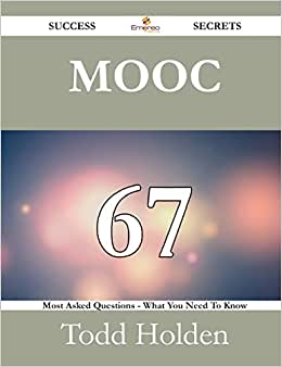 MOOC 67 Success Secrets - 67 Most Asked Questions On MOOC - What You Need To Know
