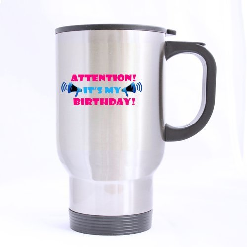 Attention It'S My Birthday Interesting Designed Stainless Steel Travel Mug//Funny Birthday Coffee Or Tea Mug//Awesome Mug.