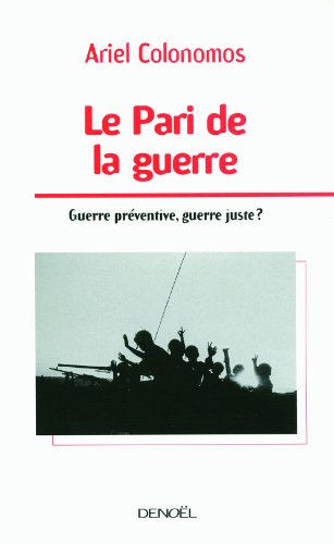 Le Pari de la guerre: Guerre préventive, guerre juste?