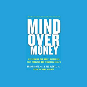Mind over Money: Overcoming the Money Disorders That Threaten Our Financial Health | [Brad Klontz, Ted Klontz]