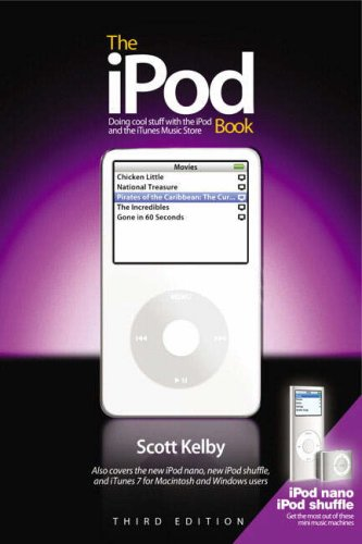 The iPod Book: Doing Cool Stuff with the iPod and the iTunes Store, Third Edition (3rd Edition), Scott Kelby