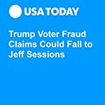 Trump Voter Fraud Claims Could Fall to Jeff Sessions | Kevin Johnson