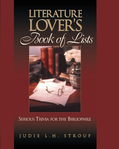 Literature Lover's Book Of Lists : Serious Trivia for the Bibliophile