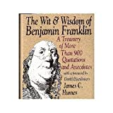 Wit and Wisdom of Benjamin Franklin: A Treasury of More Than 900 Quotations and Anecdotes (0060171723) by Humes, James C.