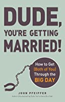 Dude, You're Getting Married!: How to Get