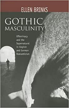 Gothic Masculinity: Effeminacy and the Supernatural in English and German Romanticism (Bucknell Studies in Eighteenth Century Literature and Culture)
