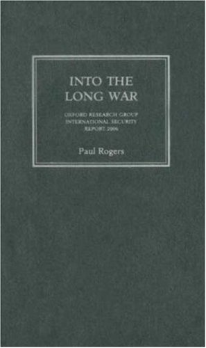 Into the Long War: Oxford Research Group International Security Report 2006