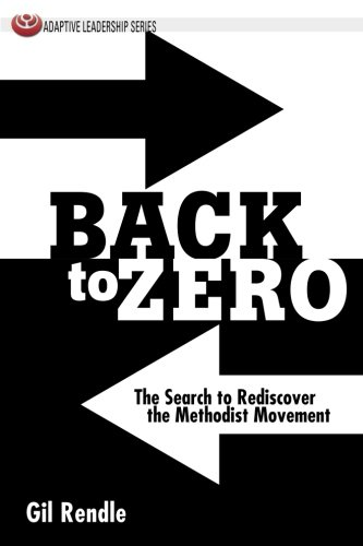 Back to Zero: The Search to Rediscover the Methodist Movement (Adaptive Leadership Series) PDF