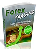 Forex Trading – Trade Forex Markets for Maximum Profit