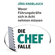 Die Chef-Falle: Wovor Führungskräfte sich in Acht nehmen müssen Hörbuch von Jörg Knoblauch Gesprochen von: Siegfried Lachmann
