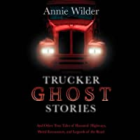 Trucker Ghost Stories: And Other True Tales of Haunted Highways, Weird Encounters, and Legends of the Road (       UNABRIDGED) by Annie Wilder (editor) Narrated by Tavia Gilbert, Peter Ganim
