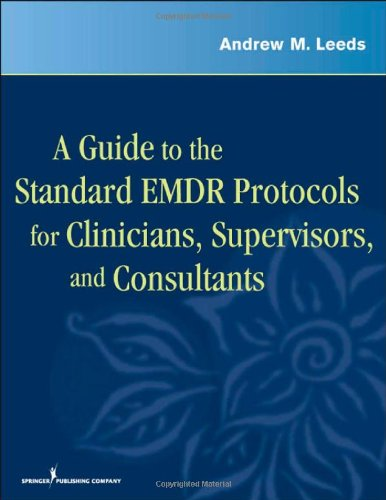 A Guide to the Standard EMDR Protocols for Clinicians, Supervisors, and Consultants