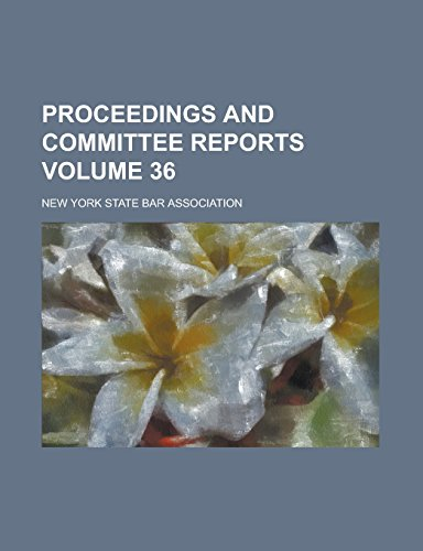 Proceedings and Committee Reports Volume 36