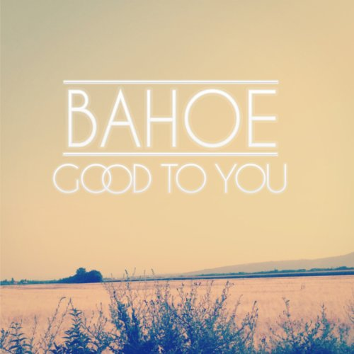 Bahoe-Good To You-WEB-2014-LEV Download