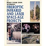Build Your Own Working Fiberoptic Infrared and Laser Space-Age Projects