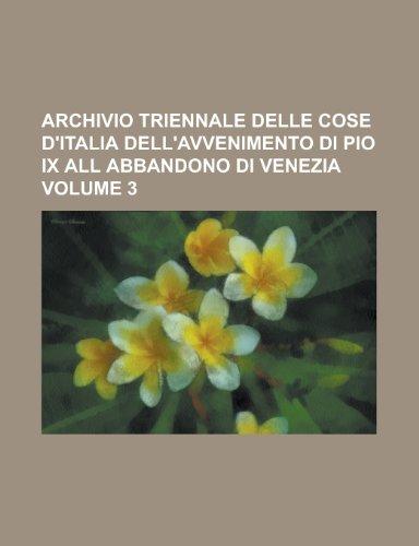 Archivio Triennale Delle Cose D'Italia Dell'avvenimento Di Pio IX All Abbandono Di Venezia Volume 3