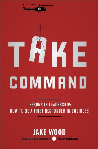 Take Command: Lessons in Leadership: How to Be a First Responder in Business PDF