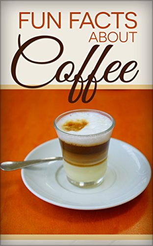 Free Kindle Book : Fun Facts About Coffee - More Than Just A Warm Drink