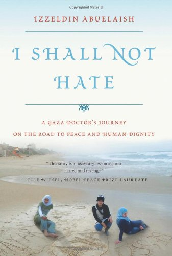 I Shall Not Hate: A Gaza Doctor's Journey on the Road to...