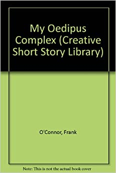 an analysis of the story my oedipus complex My oedipus complex by frank o'connor [] father was in the army all through the war—the first war, i mean-so, up to the age of five, i never saw much of him, and what i saw did not worry me.