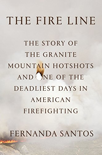Download The Fire Line: The Story of the Granite Mountain Hotshots and One of the Deadliest Days in American Firefighting