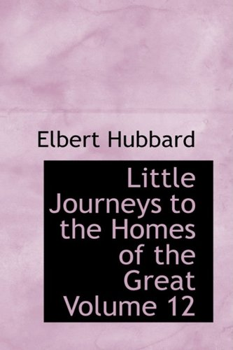 Little Journeys to the Homes of the Great Volume 12: Little Journeys to the Homes of Great Scientists