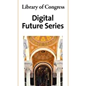 Library of Congress Series on the Digital Future: Collection | [David Weinberger, Brewster Kahle, Juan Pablo Paz, Brian Cantwell Smith]