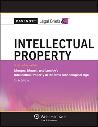 Casenote Legal Briefs: Intellectual Property, Keyed to Merges, Menell, and Lemley, Sixth Edition